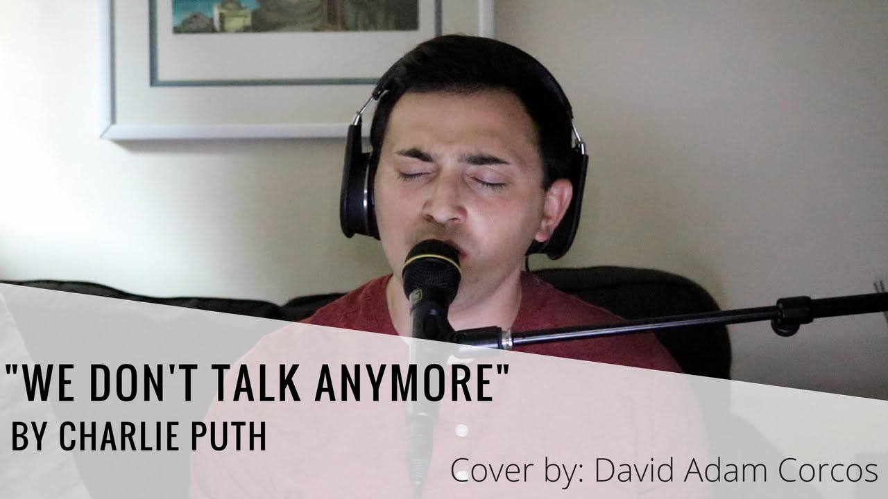 we don t talk anymore by charlie puth cover by david adam corcos we don t talk anymore by charlie puth cover by david adam corcos