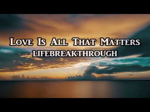Love Is All That Matters - An Inspirational Country Song by Lifebreakthrough