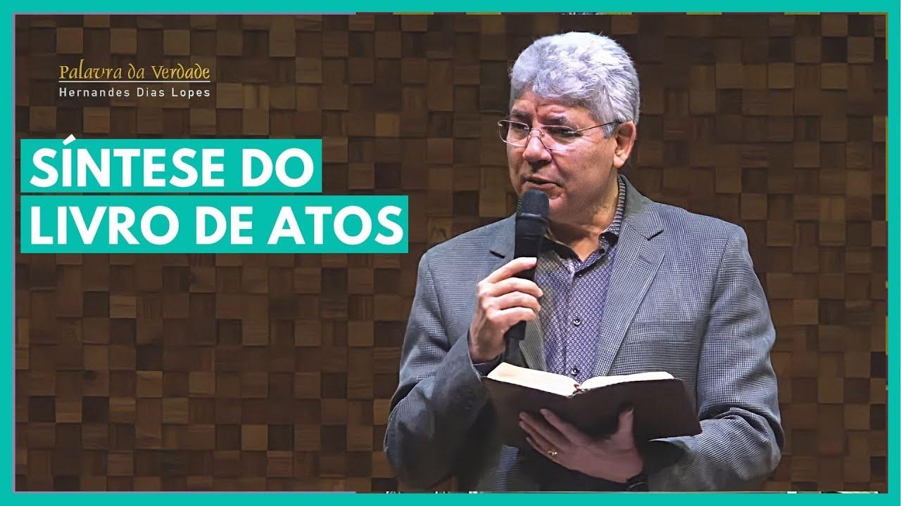 SÍNTESE DO LIVRO DE ATOS  - Hernandes Dias Lopes