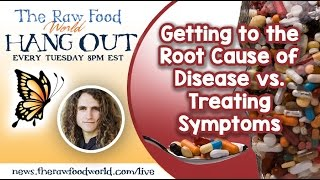 Hangout: Getting to the Root Cause of Disease vs. Treating Symptoms