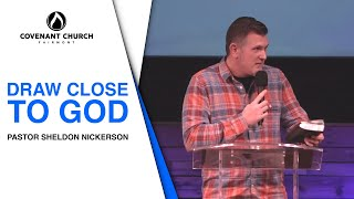 Draw Close To God | Pastor Sheldon Nickerson