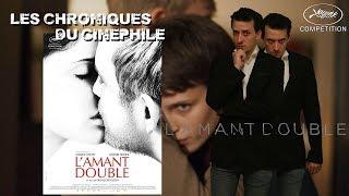 Les chroniques du cinéphile - L'Amant Double (Cannes 2017)