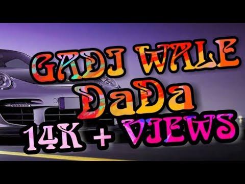 Gaadi Wale  Dada remix video