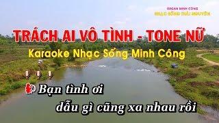 Trách Ai Vô Tình Karaoke Nhạc Sống Minh Công - Tone Nữ