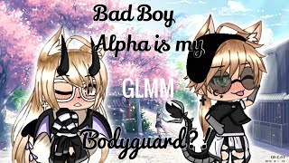Bad Boy Alpha is my BodyGuard?! || Original GLMM || Cringy |||