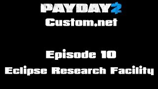 PAYDAY 2 Custom.net Episode 10 - Eclipse Research Facility