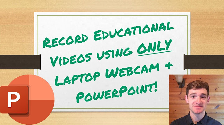 record educational videos with laptop webcam  powerpointvery easy