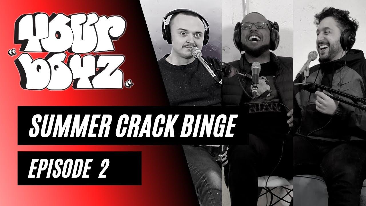 Your Boyz   EP 2 - Summer Crack Binge