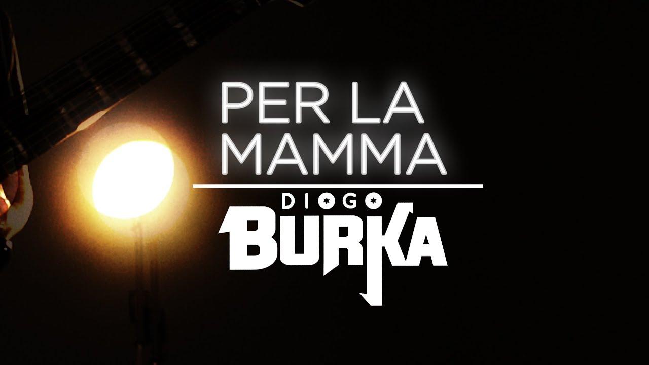 Diogo Burka - Per La Mamma