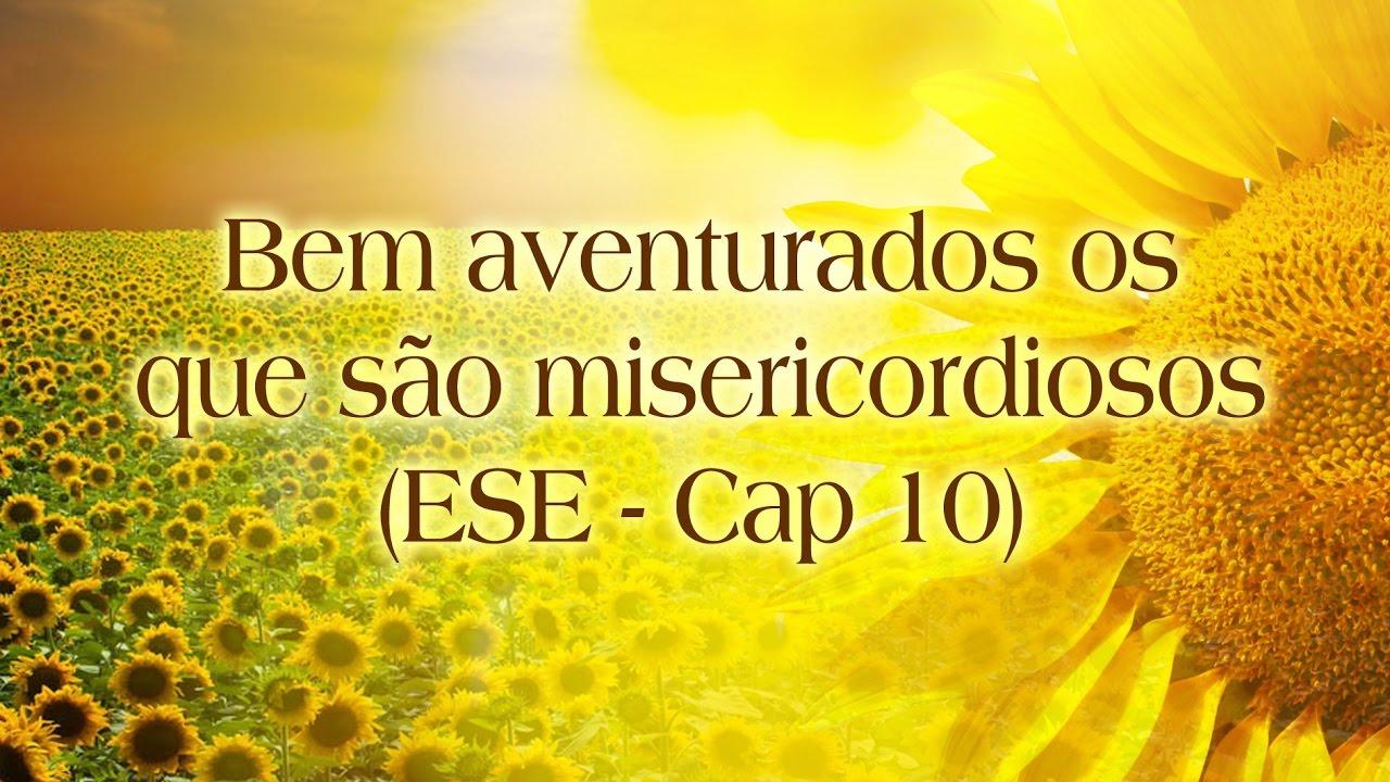 Bem Aventurados os que são Misericordiosos (ESE-Cap 10)