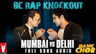 BC Rap Knockout: Mumbai vs Delhi | Full Song Audio | Bank Chor | Riteish | Naezy …