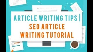 Article Writing Tips | SEO Article Writing Tutorial - Part 1