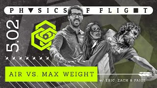 Physics of Flight 5.02 Lightweight vs Max Weight ft. Eric Oakley, Zach Melton, and Paige Shue