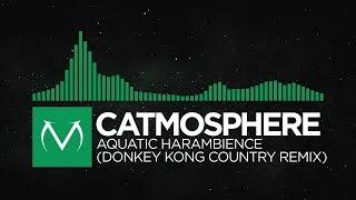 [Moombahton] - Catmosphere - Aquatic Harambience (Donkey Kong Country Remix)