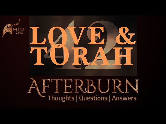 Afterburn | Thoughts, Q&A on Love and Torah | Part 42