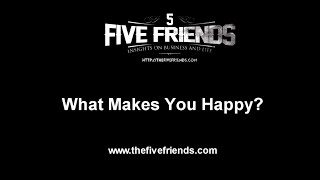 5 Friends in 5 Minutes - What Makes You Happy? LW#260
