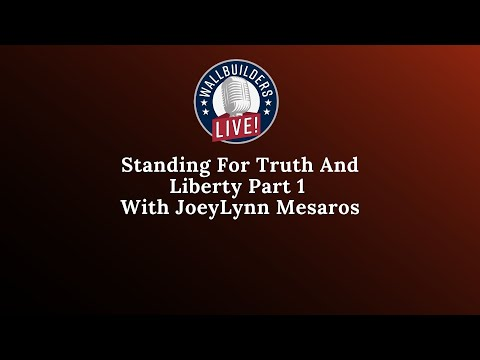 Standing For Truth And Liberty Part 1 – With JoeyLynn Mesaros