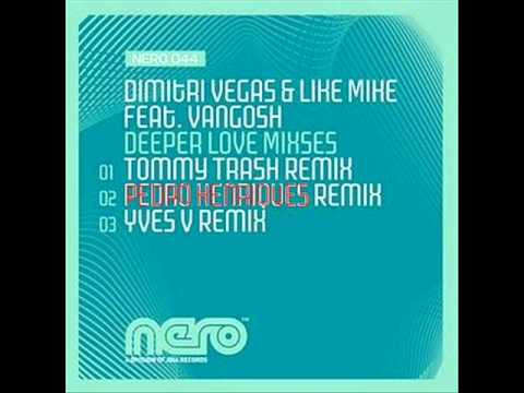 Dimitri Vegas and Like Mike feat. Vangosh - Deeper Love (Pedro Henriques Remix)