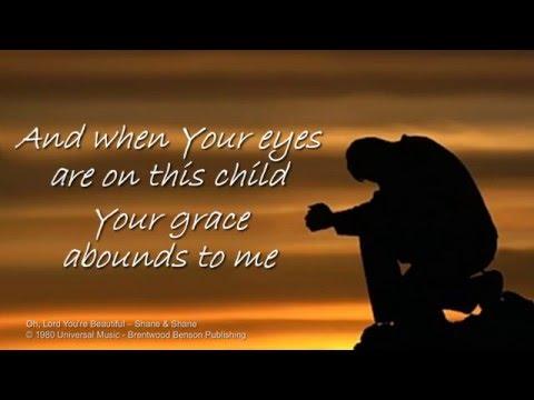Oh, Lord You're Beautiful - Shane & Shane w/lyrics