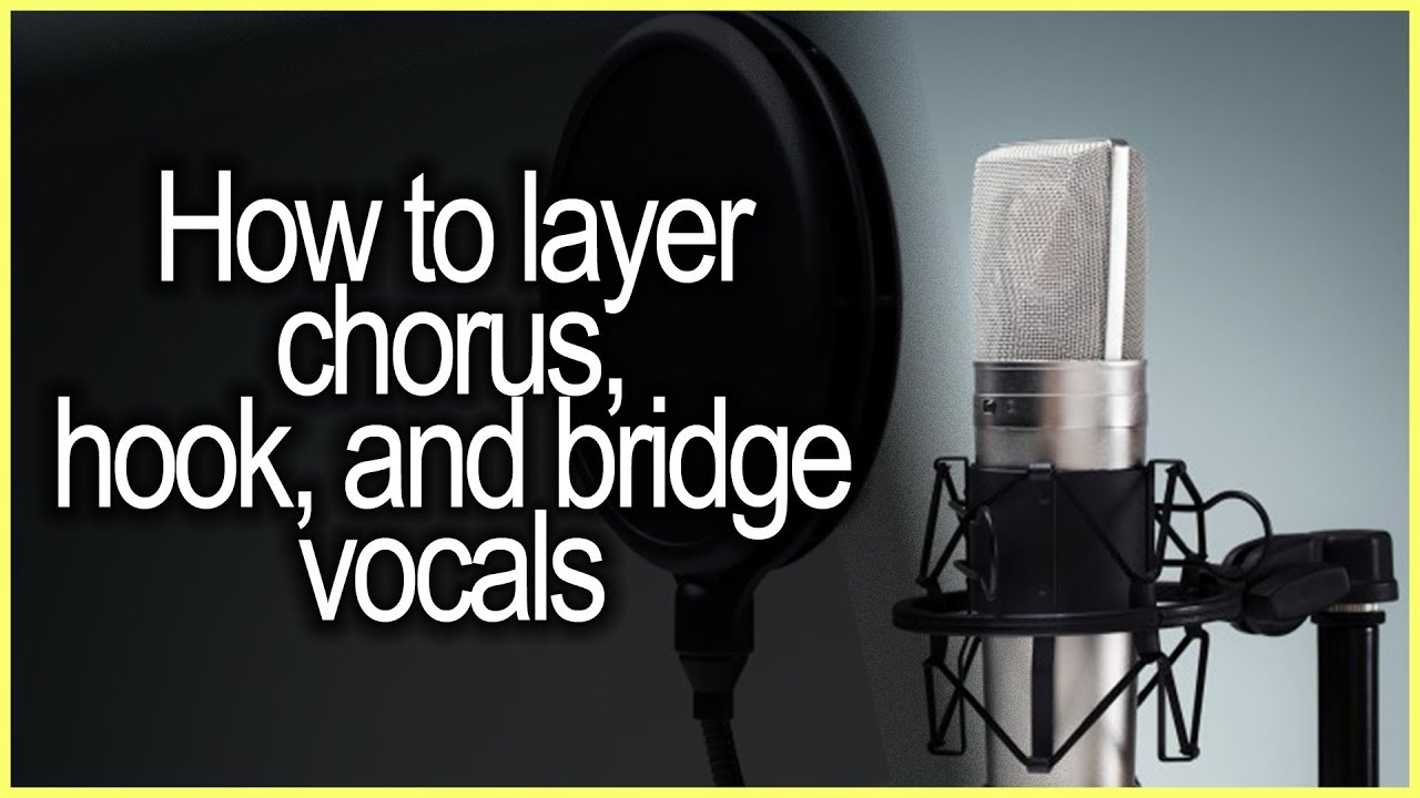 Layering Techniques for Hook, Chorus, and Bridge Vocals - How To