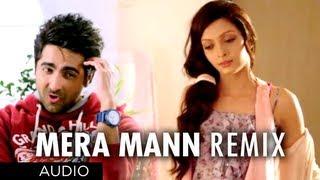 Mera Mann Remix Full Song (Audio) Nautanki Saala | Ayushmann Khurrana,Kunaal Roy Kapur