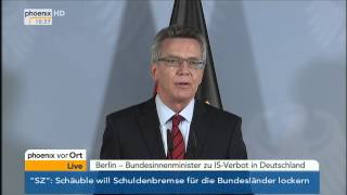 IS-Terror: Thomas De Maizière zum Verbot der IS-Miliz in Deutschland am 12.09.2014