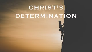 Christ's Determination