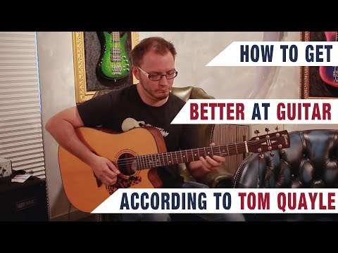 How To Get Better At Guitar - With TOM QUAYLE | GEAR GODS
