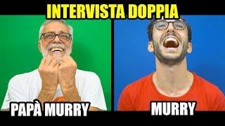 INTERVISTA DOPPIA - MURRY & PAPÀ MURRY!