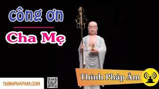 Muốn Cha Mẹ Sống Lâu Sớm Siêu Thoát    nghe kinh này để biết cách Báo Hiếu Đúng nhất    Lời Phật Dạy