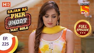 Sajan Re Phir Jhoot Mat Bolo - Ep 225 - Full Episode - 6th April, 2018