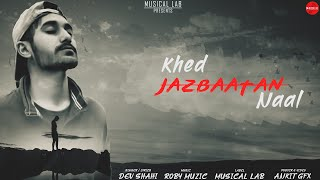 Punjabi Sad Song 2020 : Khed Jazbaatan Naal | Dev Shahi | Roby Muzic | New Punjabi Song 2020