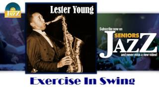 Lester Young - Exercise In Swing (HD) Officiel Seniors Jazz
