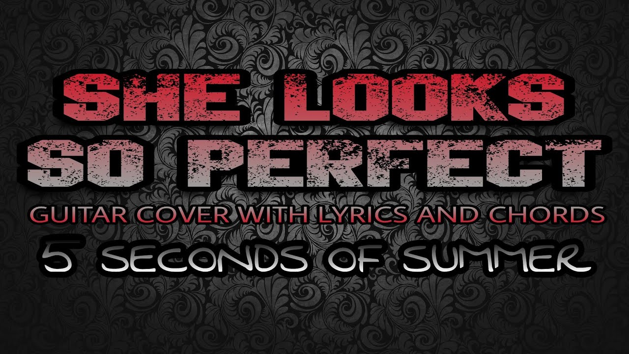She Looks So Perfect 5 Seconds Of Summer Guitar Cover With Lyrics