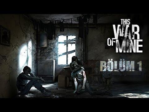 BENİM SAVAŞIM BAŞLIYOR! This War Of Mine #1