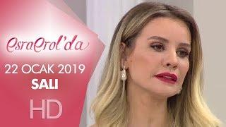 Esra Erol'da 22 Ocak 2019 | Salı