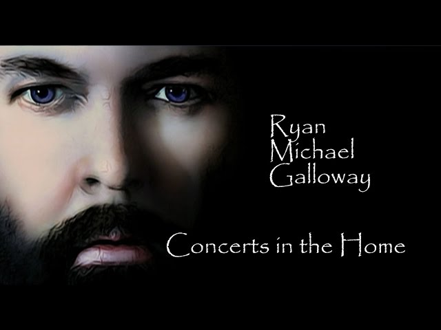 Ryan Michael Galloway - Concerts in the Home