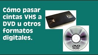 Cómo pasar cintas  VHS a DVD  u otros formatos digitales.