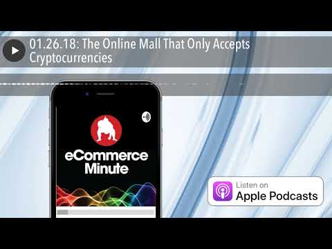 01.26.18: The Online Mall That Only Accepts Cryptocurrencies