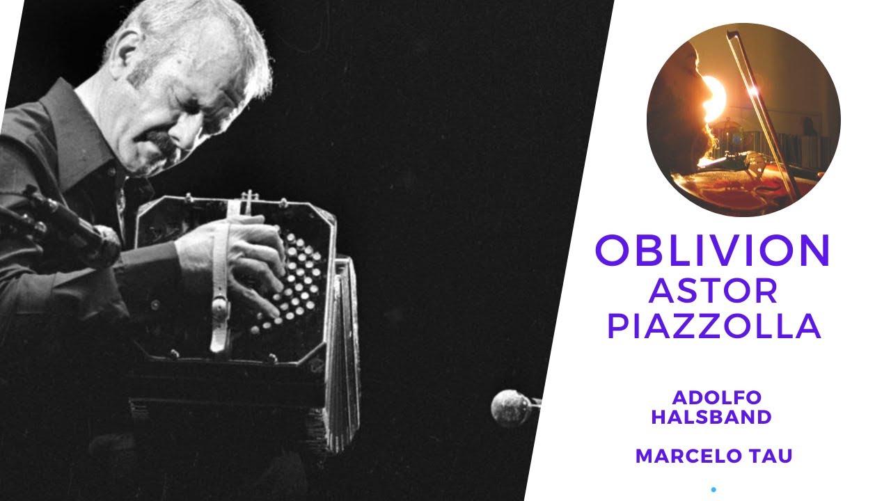 Oblivion de Astor Piazzola, por Adolfo Halsband Violin y Marcelo Tau en Piano