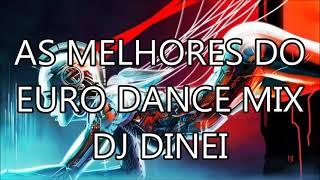 AS MELHORES DO EURO DANCE MIX DJ DINEI