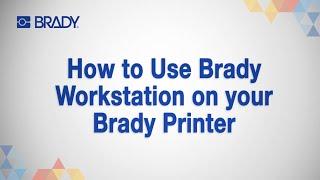 how to use brady workstation on your brady printer