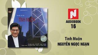 Nguyễn Ngọc Ngạn | Tình Muộn (Audiobook 16)