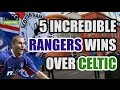 5 Incredible Rangers Wins Over Celtic
