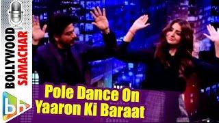 Shah Rukh Khan | Anushka Sharma Pole Dance On Yaaron Ki Baraat