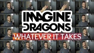 Imagine Dragons - Whatever It Takes (ACAPELLA)