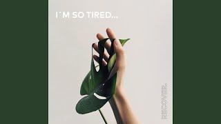 I'm So Tired...