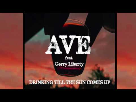 Ave - Drinking Till The Sun Comes Up feat. Gerry Liberty
