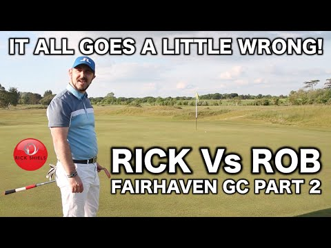 """IT ALL GOES WRONG"" RICK Vs ROB - FAIRHAVEN GC PART 2"