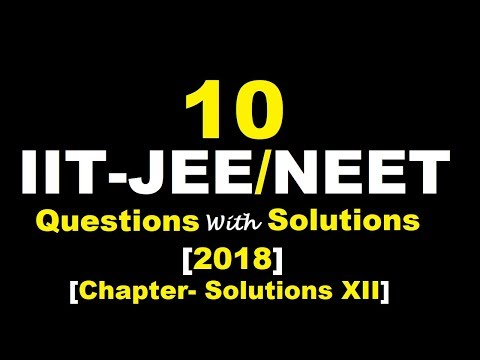 """💯% 10 Great Q&A    IIT-JEE(Mains-2018)/NEET (2018)    Chapter- """"Solutions""""(Class-XII)"""